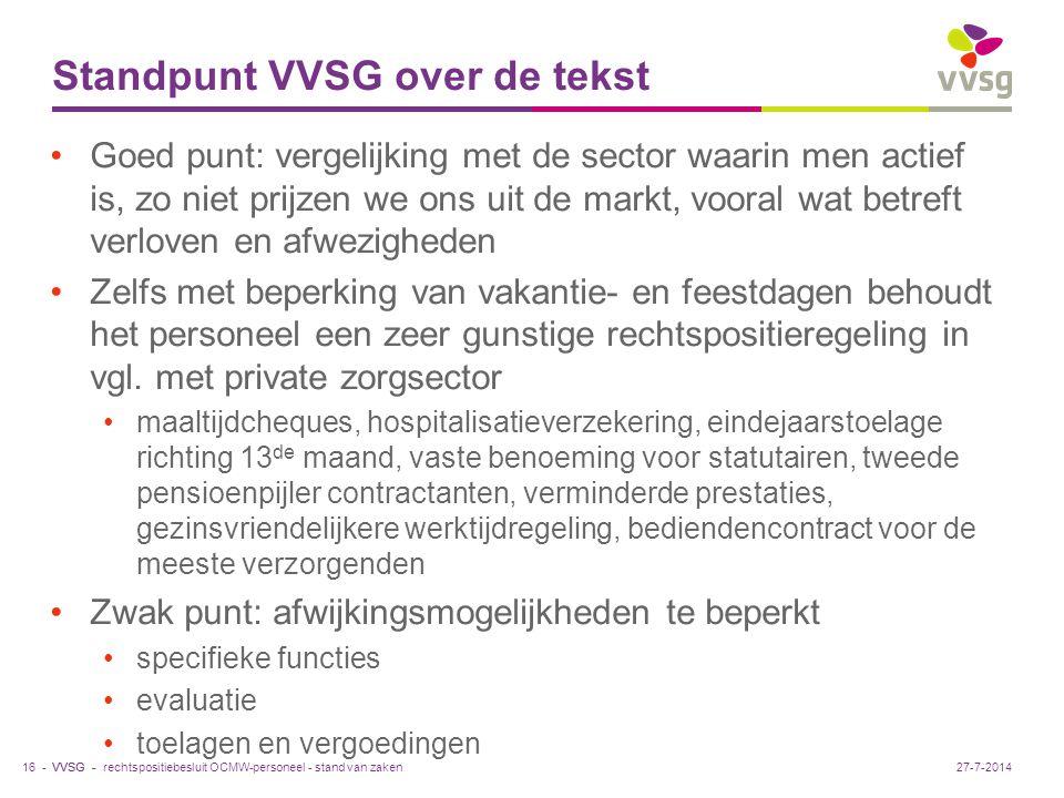 VVSG - Standpunt VVSG over de tekst Goed punt: vergelijking met de sector waarin men actief is, zo niet prijzen we ons uit de markt, vooral wat betreft verloven en afwezigheden Zelfs met beperking van vakantie- en feestdagen behoudt het personeel een zeer gunstige rechtspositieregeling in vgl.