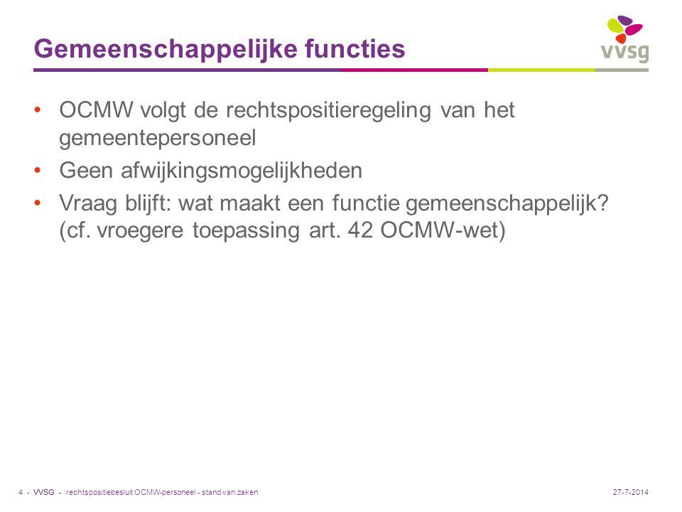 VVSG - Gemeenschappelijke functies OCMW volgt de rechtspositieregeling van het gemeentepersoneel Geen afwijkingsmogelijkheden Vraag blijft: wat maakt een functie gemeenschappelijk.