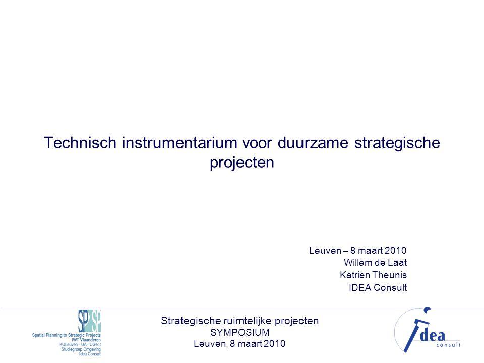 Strategische ruimtelijke projecten SYMPOSIUM Leuven, 8 maart 2010 Technisch instrumentarium voor duurzame strategische projecten Leuven – 8 maart 2010 Willem de Laat Katrien Theunis IDEA Consult