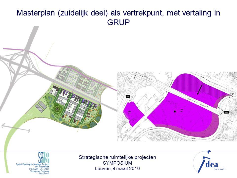Strategische ruimtelijke projecten SYMPOSIUM Leuven, 8 maart 2010 Masterplan (zuidelijk deel) als vertrekpunt, met vertaling in GRUP