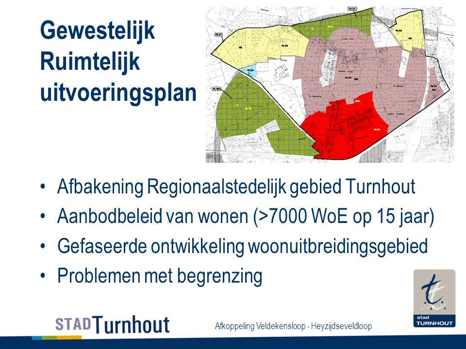 Afkoppeling Veldekensloop - Heyzijdseveldloop Gewestelijk Ruimtelijk uitvoeringsplan Afbakening Regionaalstedelijk gebied Turnhout Aanbodbeleid van wonen (>7000 WoE op 15 jaar) Gefaseerde ontwikkeling woonuitbreidingsgebied Problemen met begrenzing