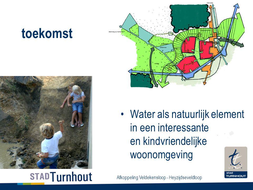 Afkoppeling Veldekensloop - Heyzijdseveldloop toekomst Water als natuurlijk element in een interessante en kindvriendelijke woonomgeving