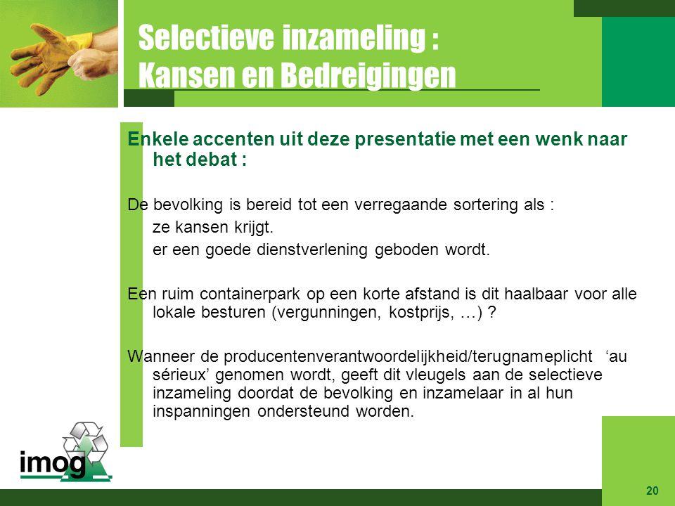 Selectieve inzameling : Kansen en Bedreigingen Enkele accenten uit deze presentatie met een wenk naar het debat : De bevolking is bereid tot een verre