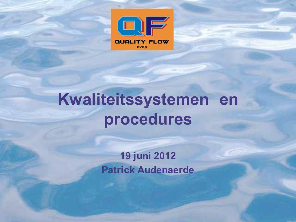 Kwaliteitssystemen en procedures 19 juni 2012 Patrick Audenaerde