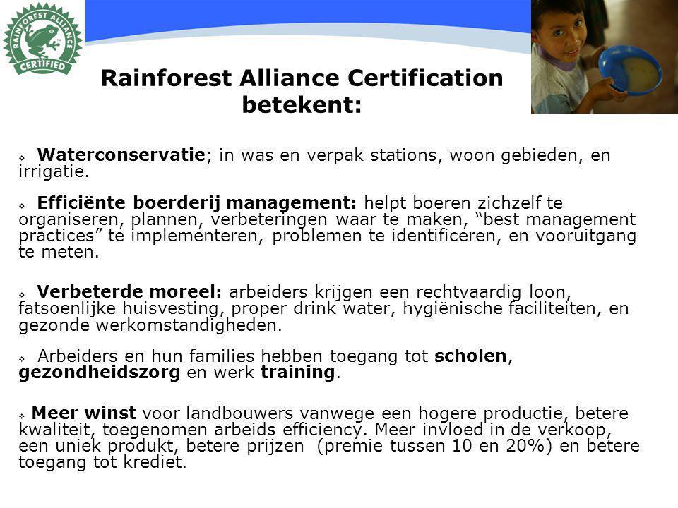 13 Rainforest Alliance Certification betekent:  Waterconservatie; in was en verpak stations, woon gebieden, en irrigatie.