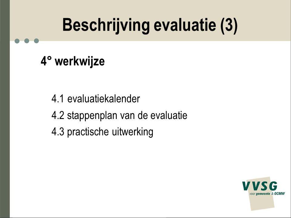 Beschrijving evaluatie (3) 4° werkwijze 4.1 evaluatiekalender 4.2 stappenplan van de evaluatie 4.3 practische uitwerking