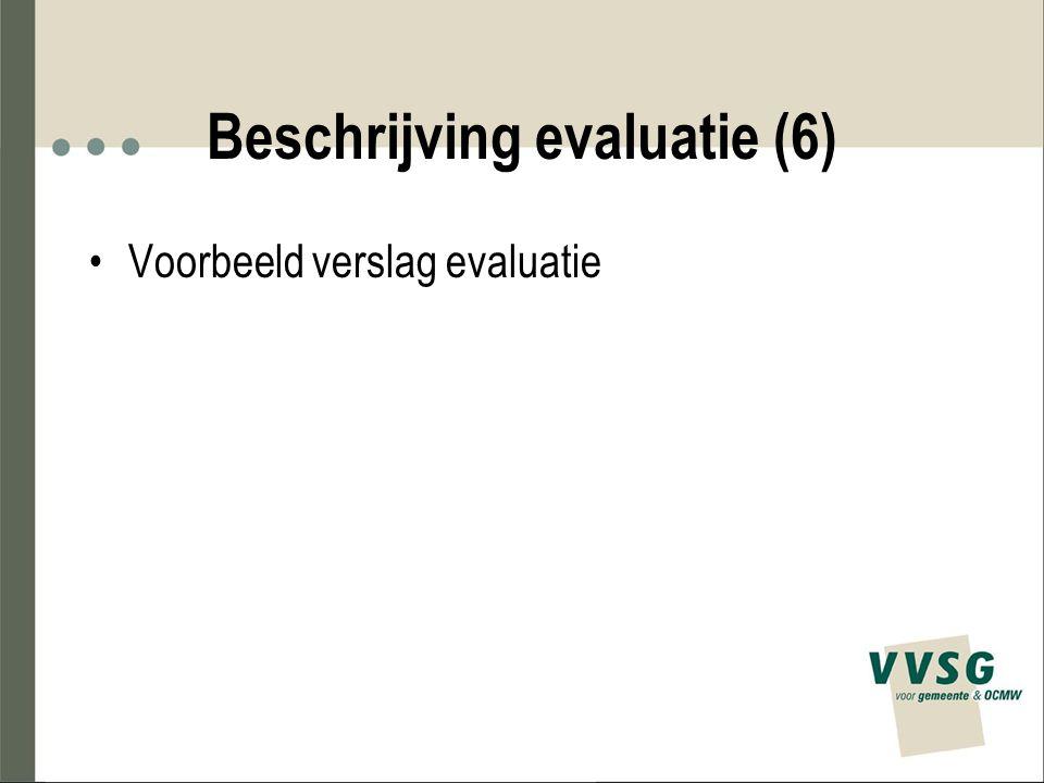 Beschrijving evaluatie (6) Voorbeeld verslag evaluatie