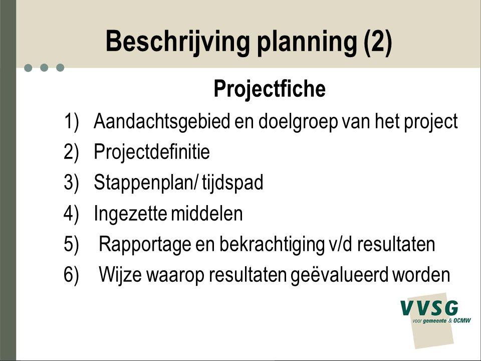 Beschrijving planning (2) Projectfiche 1) Aandachtsgebied en doelgroep van het project 2) Projectdefinitie 3) Stappenplan/ tijdspad 4) Ingezette midde