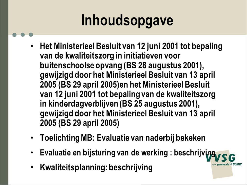 Inhoudsopgave Het Ministerieel Besluit van 12 juni 2001 tot bepaling van de kwaliteitszorg in initiatieven voor buitenschoolse opvang (BS 28 augustus