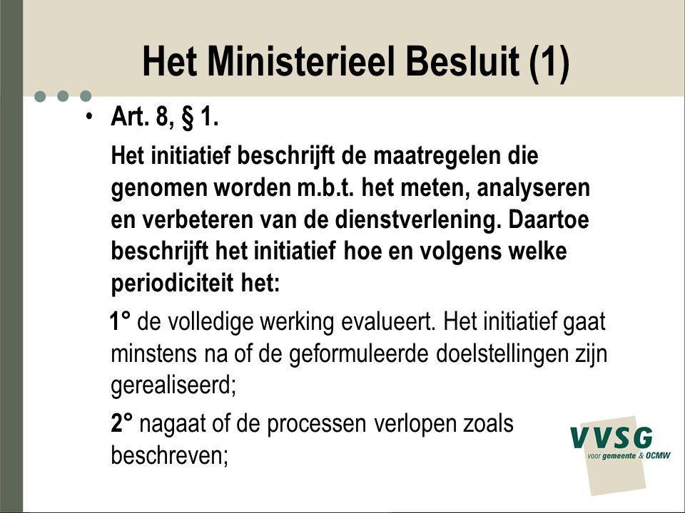 Het Ministerieel Besluit (1) Art. 8, § 1. Het initiatief beschrijft de maatregelen die genomen worden m.b.t. het meten, analyseren en verbeteren van d