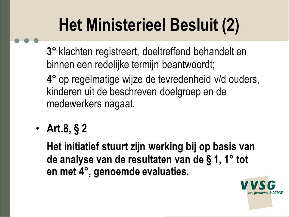 Het Ministerieel Besluit (2) 3° klachten registreert, doeltreffend behandelt en binnen een redelijke termijn beantwoordt; 4° op regelmatige wijze de t