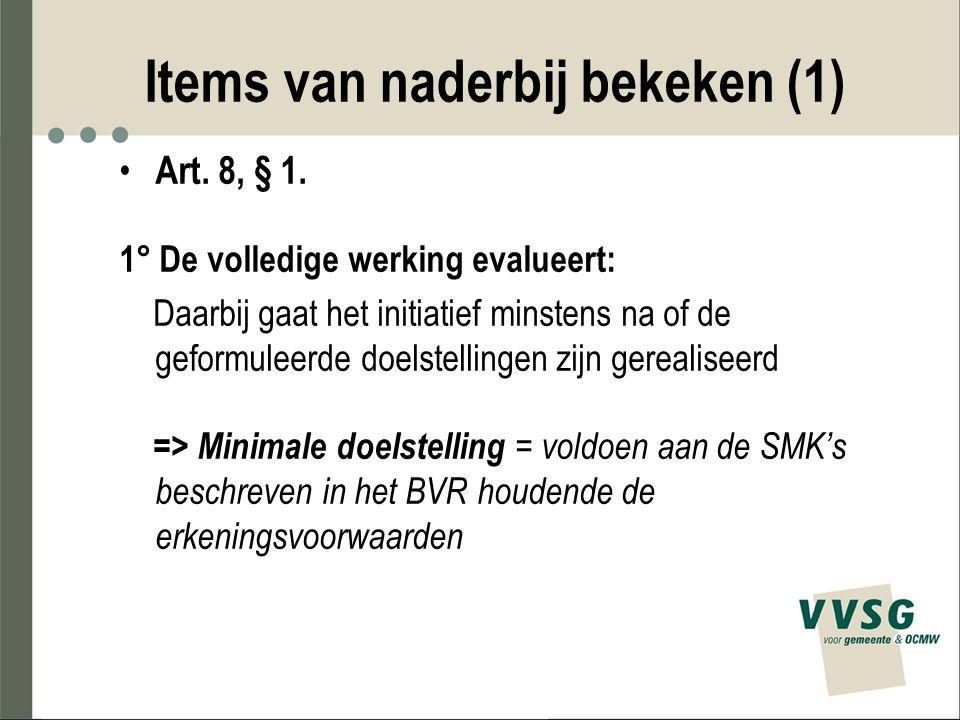 Items van naderbij bekeken (1) Art. 8, § 1. 1° De volledige werking evalueert: Daarbij gaat het initiatief minstens na of de geformuleerde doelstellin