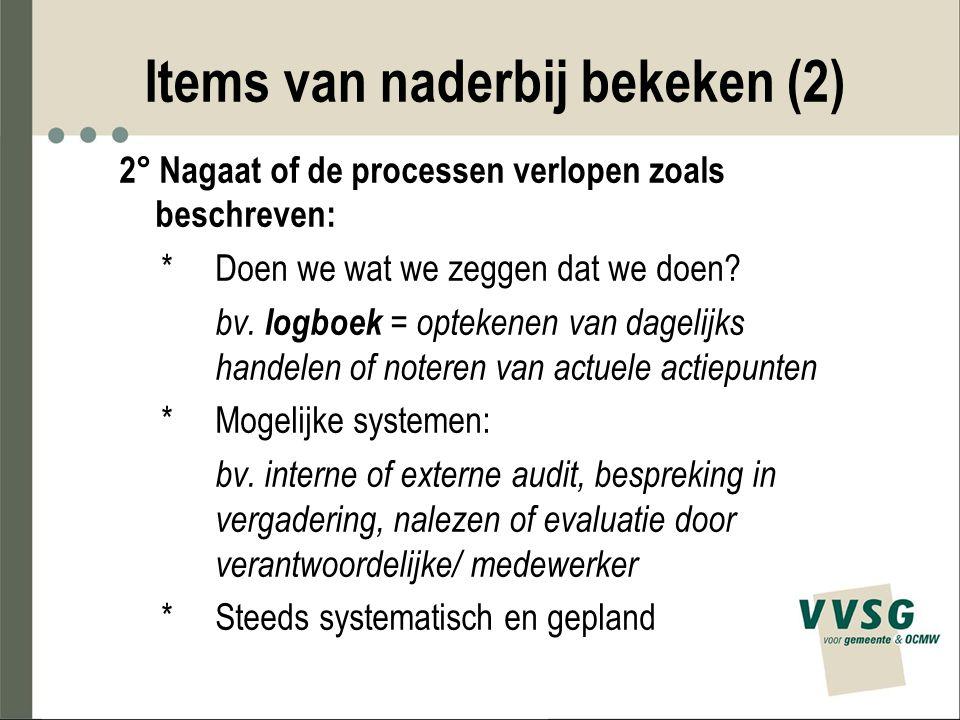 Items van naderbij bekeken (2) 2° Nagaat of de processen verlopen zoals beschreven: * Doen we wat we zeggen dat we doen? bv. logboek = optekenen van d