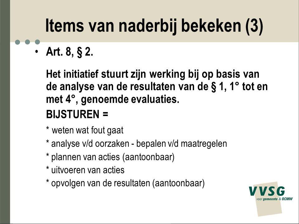Items van naderbij bekeken (3) Art. 8, § 2. Het initiatief stuurt zijn werking bij op basis van de analyse van de resultaten van de § 1, 1° tot en met