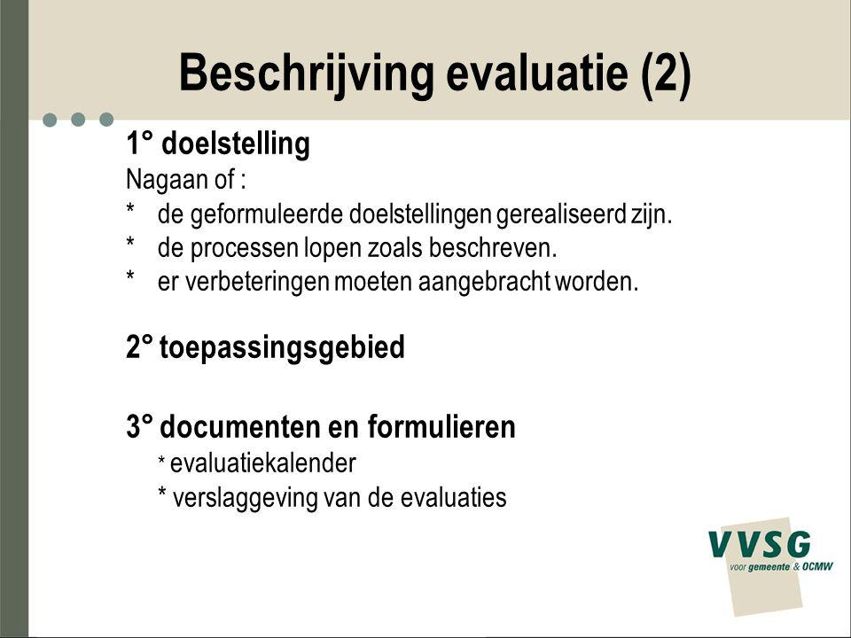 Beschrijving evaluatie (2) 1° doelstelling Nagaan of : * de geformuleerde doelstellingen gerealiseerd zijn. * de processen lopen zoals beschreven. *er
