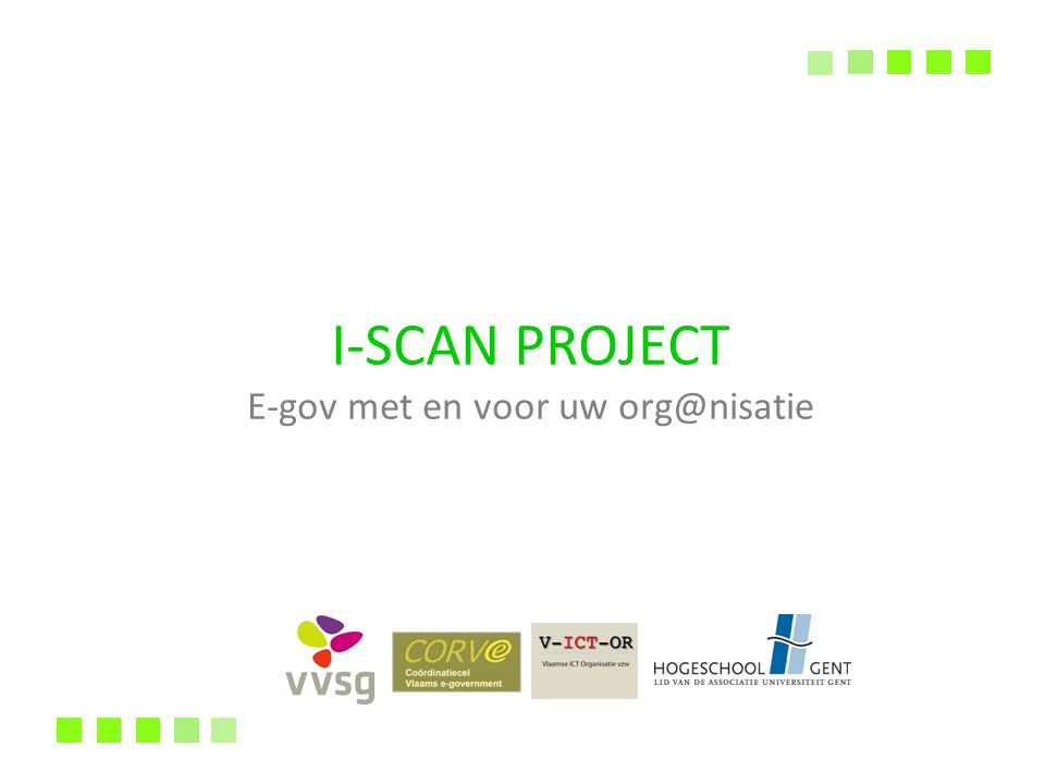 I-SCAN PROJECT E-gov met en voor uw org@nisatie