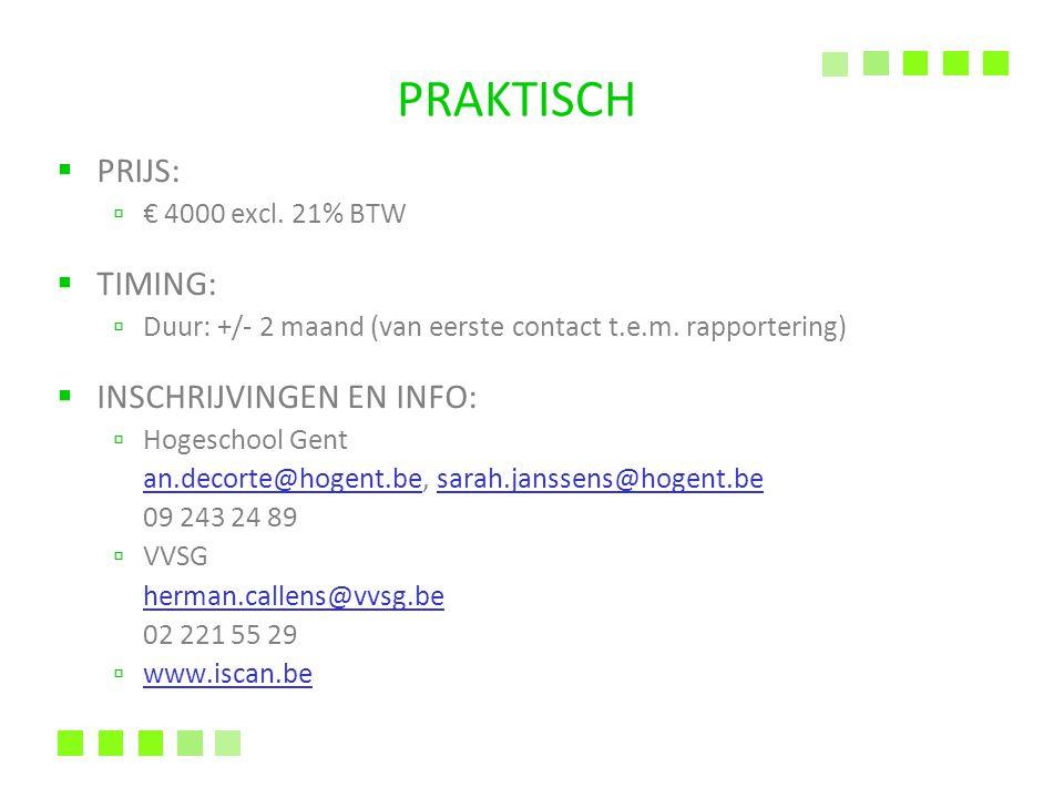  PRIJS: ▫ € 4000 excl. 21% BTW  TIMING: ▫ Duur: +/- 2 maand (van eerste contact t.e.m.