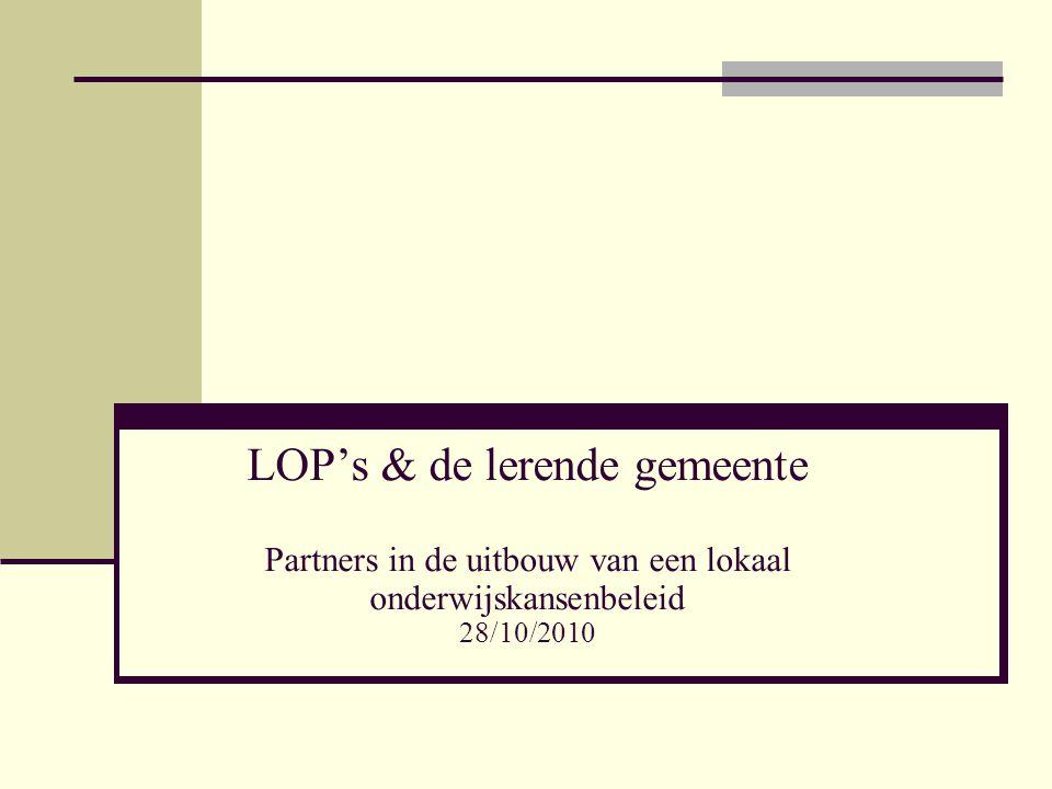 LOP's & de lerende gemeente Partners in de uitbouw van een lokaal onderwijskansenbeleid 28/10/2010
