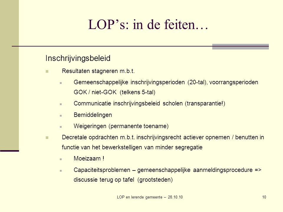 LOP en lerende gemeente – 28.10.1010 LOP's: in de feiten… Inschrijvingsbeleid Resultaten stagneren m.b.t.