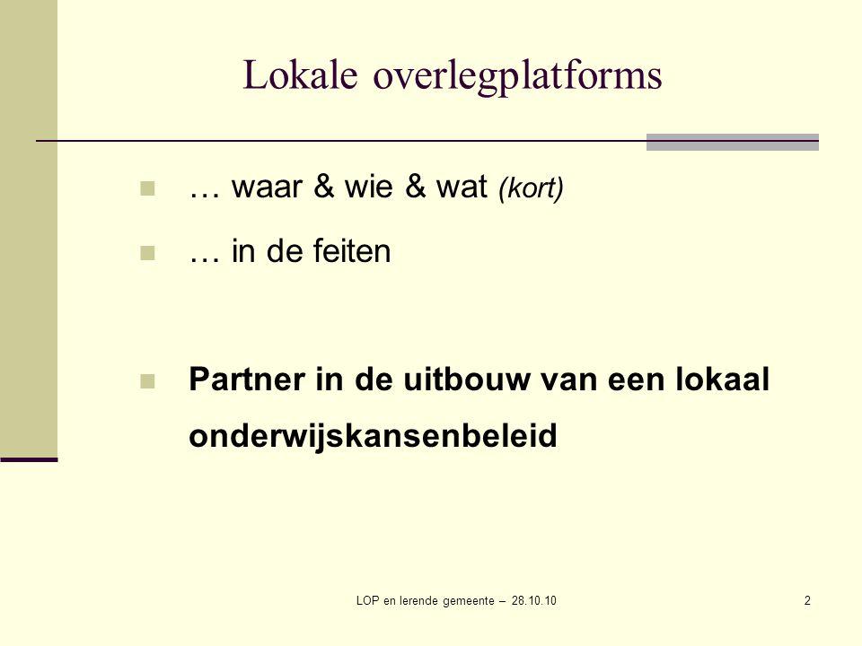 LOP en lerende gemeente – 28.10.102 Lokale overlegplatforms … waar & wie & wat (kort) … in de feiten Partner in de uitbouw van een lokaal onderwijskansenbeleid