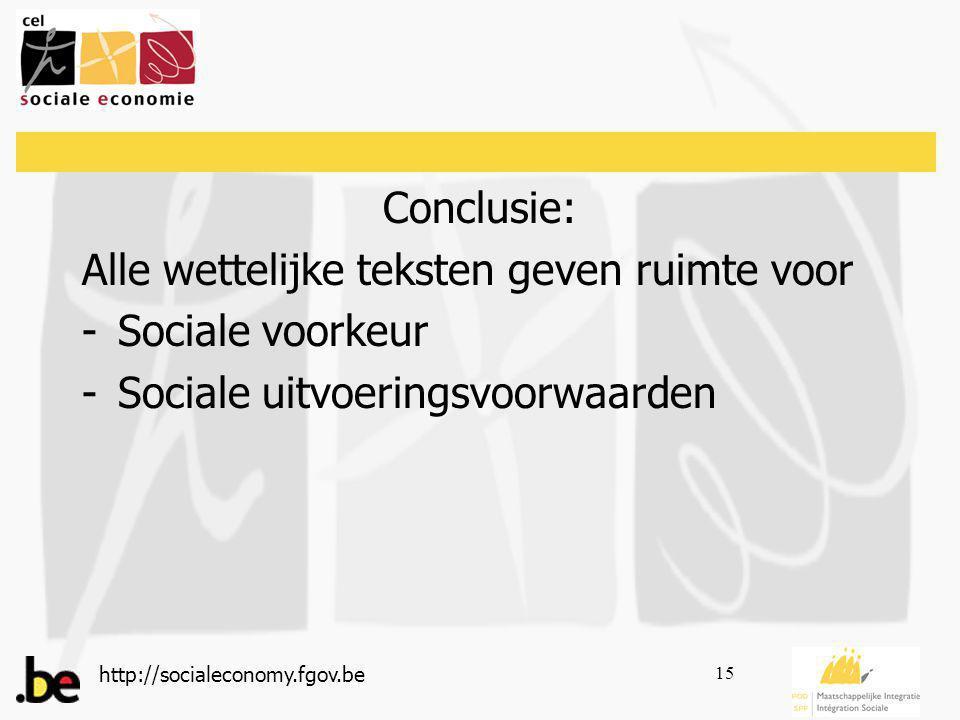 http://socialeconomy.fgov.be 15 Conclusie: Alle wettelijke teksten geven ruimte voor -Sociale voorkeur -Sociale uitvoeringsvoorwaarden