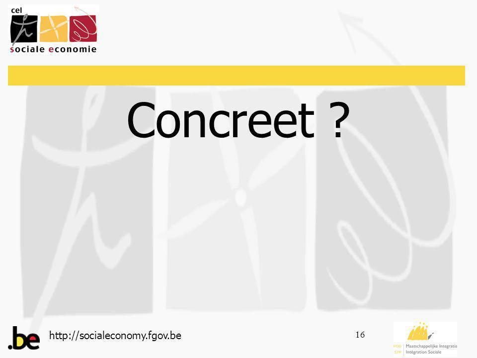 http://socialeconomy.fgov.be 16 Concreet