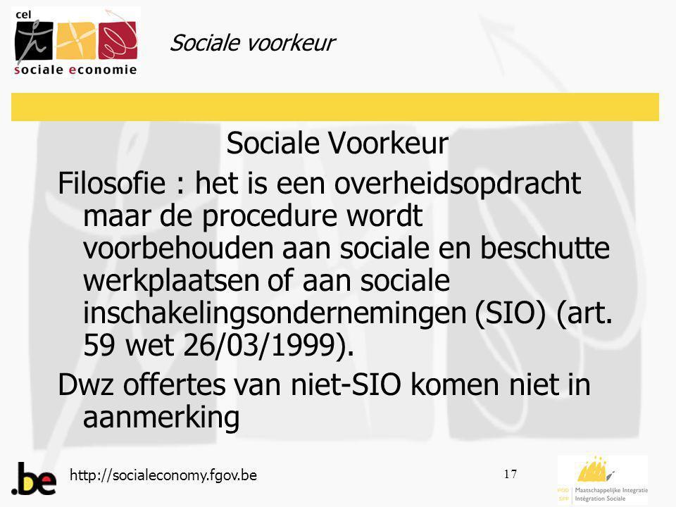 http://socialeconomy.fgov.be 17 Sociale Voorkeur Filosofie : het is een overheidsopdracht maar de procedure wordt voorbehouden aan sociale en beschutte werkplaatsen of aan sociale inschakelingsondernemingen (SIO) (art.