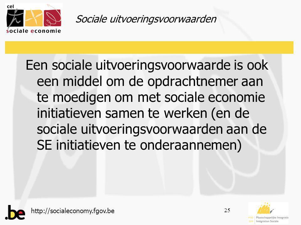http://socialeconomy.fgov.be 25 Een sociale uitvoeringsvoorwaarde is ook een middel om de opdrachtnemer aan te moedigen om met sociale economie initiatieven samen te werken (en de sociale uitvoeringsvoorwaarden aan de SE initiatieven te onderaannemen) Sociale uitvoeringsvoorwaarden