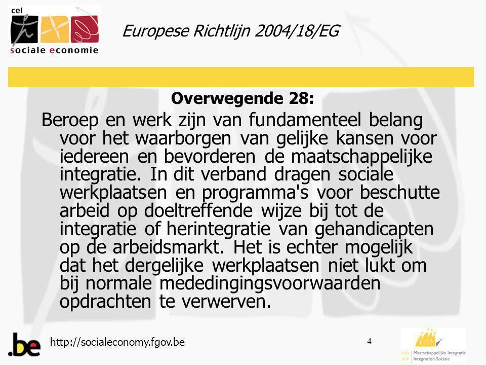 http://socialeconomy.fgov.be 4 Overwegende 28: Beroep en werk zijn van fundamenteel belang voor het waarborgen van gelijke kansen voor iedereen en bevorderen de maatschappelijke integratie.