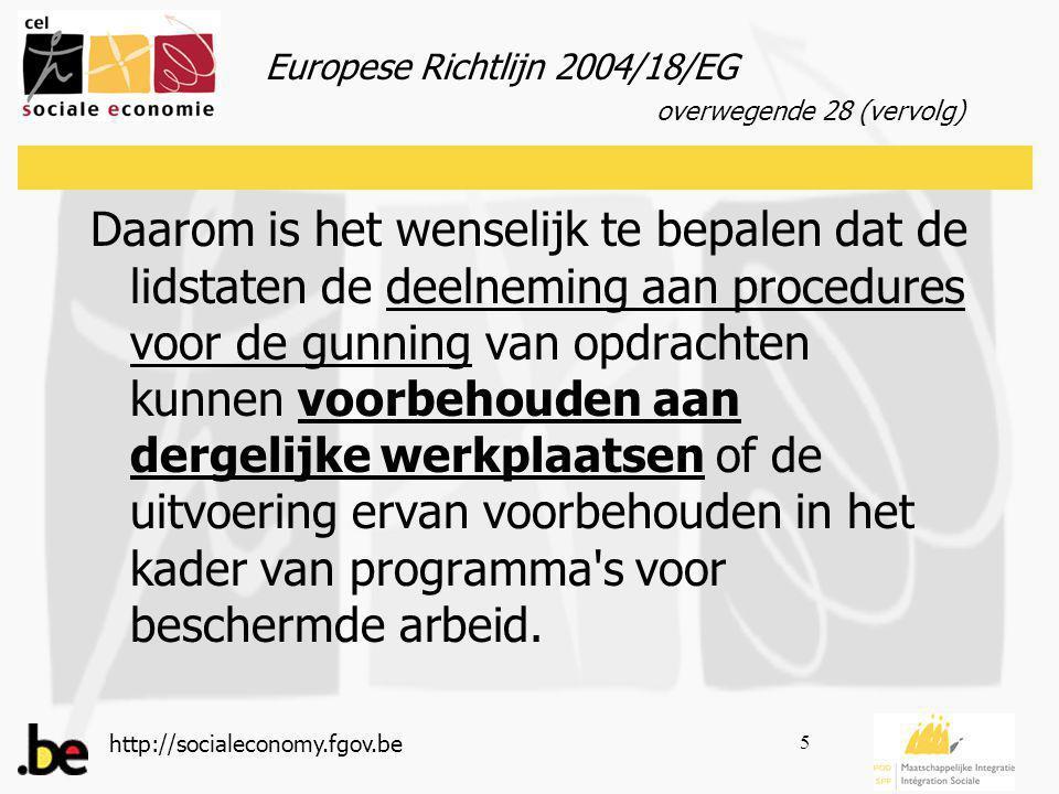 http://socialeconomy.fgov.be 5 Daarom is het wenselijk te bepalen dat de lidstaten de deelneming aan procedures voor de gunning van opdrachten kunnen voorbehouden aan dergelijke werkplaatsen of de uitvoering ervan voorbehouden in het kader van programma s voor beschermde arbeid.