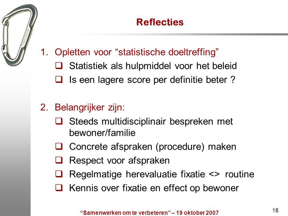 """""""Samenwerken om te verbeteren"""" – 19 oktober 2007 16 Reflecties 1.Opletten voor """"statistische doeltreffing""""  Statistiek als hulpmiddel voor het beleid"""