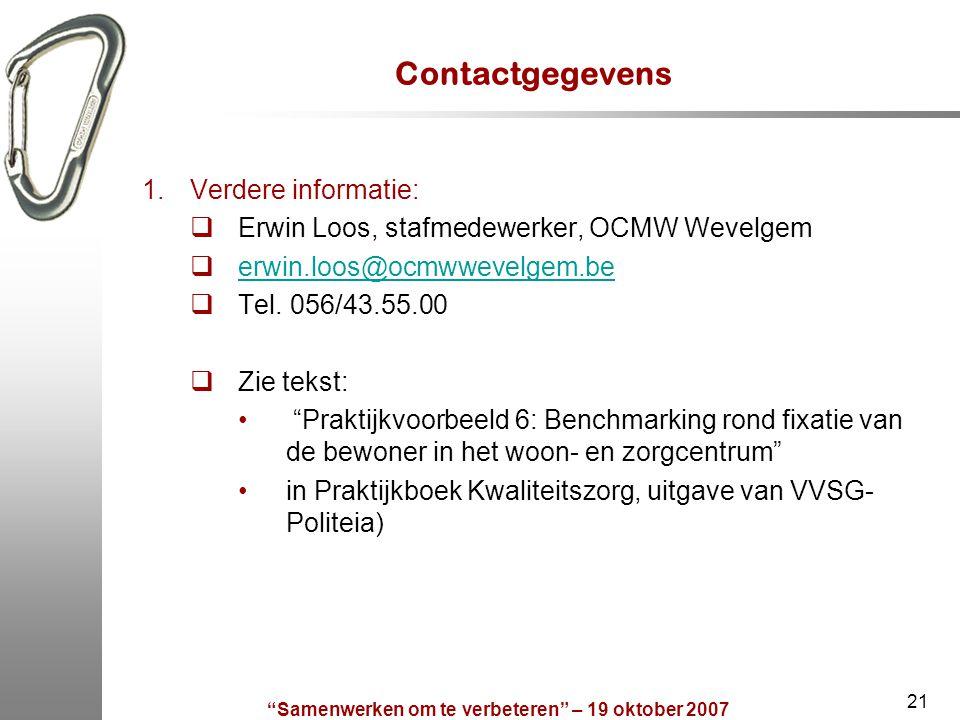 """""""Samenwerken om te verbeteren"""" – 19 oktober 2007 21 Contactgegevens 1.Verdere informatie:  Erwin Loos, stafmedewerker, OCMW Wevelgem  erwin.loos@ocm"""