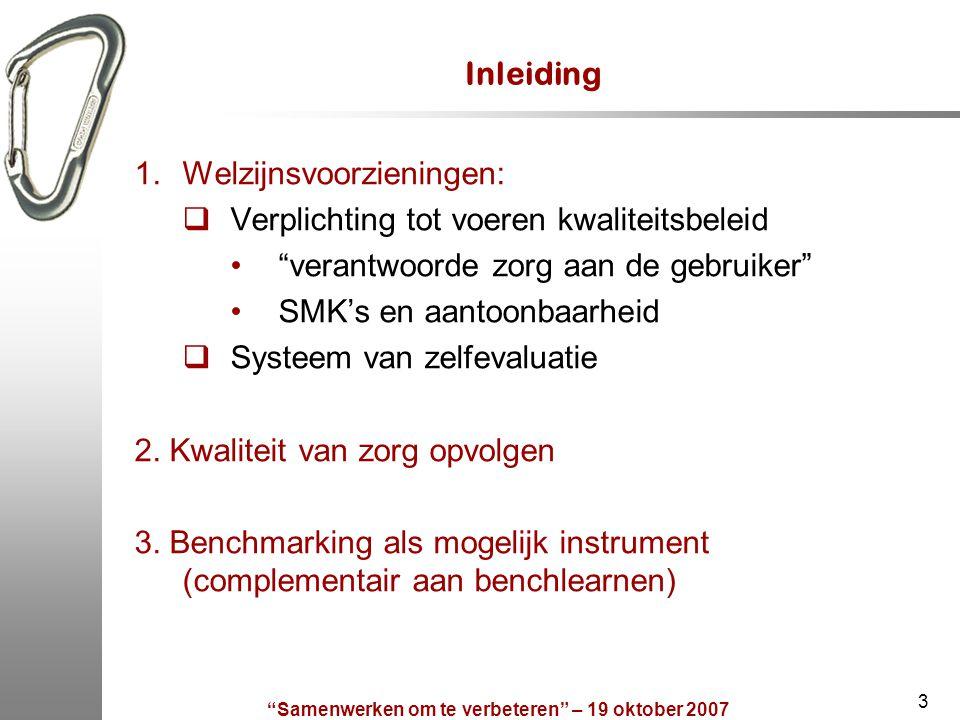 """""""Samenwerken om te verbeteren"""" – 19 oktober 2007 3 Inleiding 1.Welzijnsvoorzieningen:  Verplichting tot voeren kwaliteitsbeleid """"verantwoorde zorg aa"""