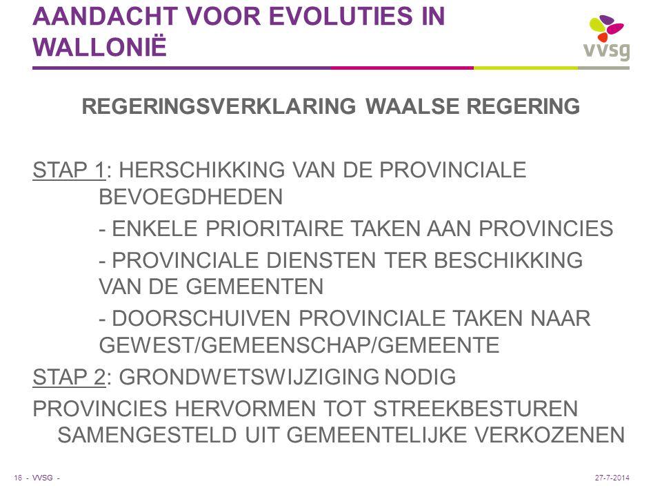 VVSG - AANDACHT VOOR EVOLUTIES IN WALLONIË REGERINGSVERKLARING WAALSE REGERING STAP 1: HERSCHIKKING VAN DE PROVINCIALE BEVOEGDHEDEN - ENKELE PRIORITAI