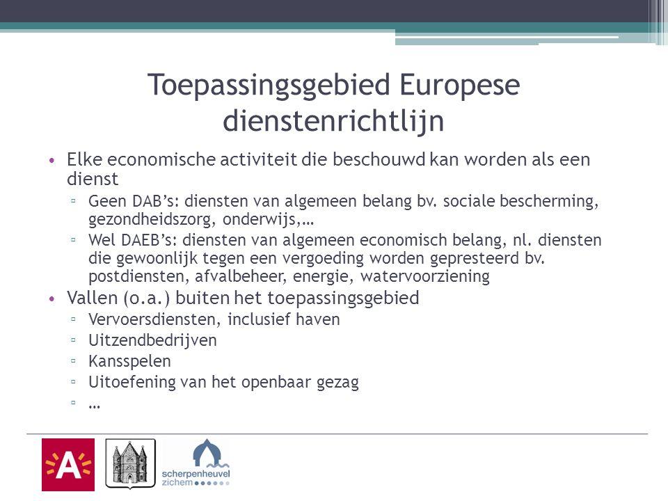 Toepassingsgebied Europese dienstenrichtlijn Elke economische activiteit die beschouwd kan worden als een dienst ▫ Geen DAB's: diensten van algemeen belang bv.