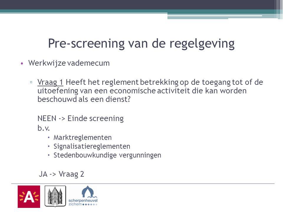 Pre-screening van de regelgeving Werkwijze vademecum ▫ Vraag 1 Heeft het reglement betrekking op de toegang tot of de uitoefening van een economische activiteit die kan worden beschouwd als een dienst.