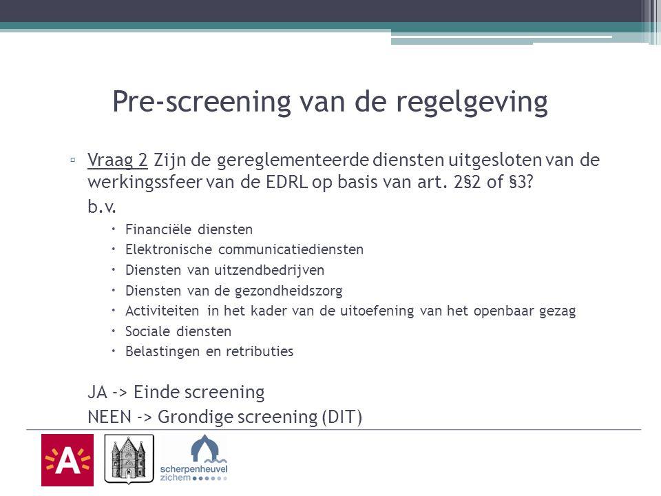 Pre-screening van de regelgeving ▫ Vraag 2 Zijn de gereglementeerde diensten uitgesloten van de werkingssfeer van de EDRL op basis van art.