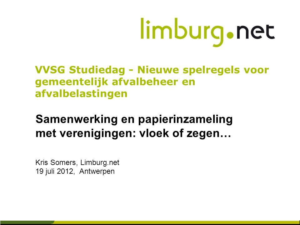 Samenwerking en papierinzameling met verenigingen: vloek of zegen… Kris Somers, Limburg.net 19 juli 2012, Antwerpen VVSG Studiedag - Nieuwe spelregels voor gemeentelijk afvalbeheer en afvalbelastingen