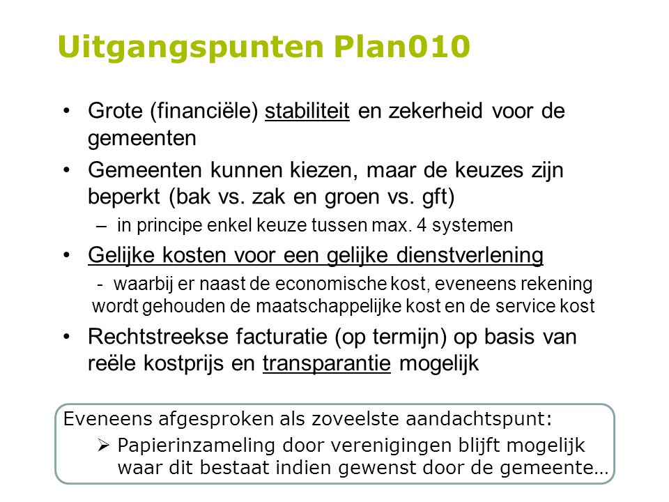 Grote (financiële) stabiliteit en zekerheid voor de gemeenten Gemeenten kunnen kiezen, maar de keuzes zijn beperkt (bak vs.