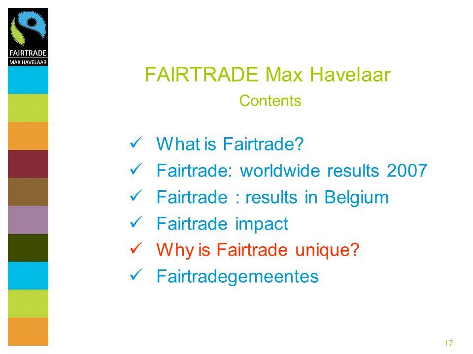 17 FAIRTRADE Max Havelaar Contents What is Fairtrade.