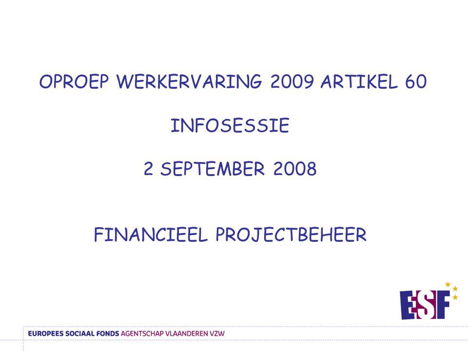 OPROEP WERKERVARING 2009 ARTIKEL 60 INFOSESSIE 2 SEPTEMBER 2008 FINANCIEEL PROJECTBEHEER