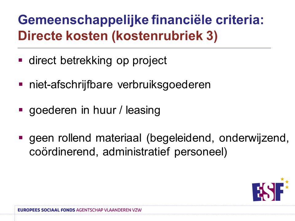  direct betrekking op project  goederen in huur / leasing Gemeenschappelijke financiële criteria: Directe kosten (kostenrubriek 3)  niet-afschrijfb