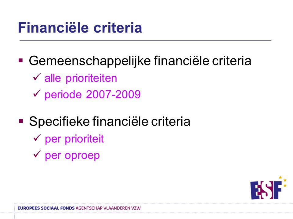 Financiële criteria  Gemeenschappelijke financiële criteria alle prioriteiten periode 2007-2009  Specifieke financiële criteria per prioriteit per o
