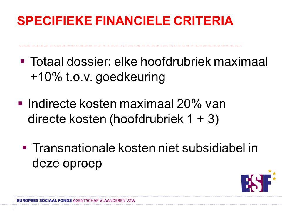 Indirecte kosten maximaal 20% van directe kosten (hoofdrubriek 1 + 3) SPECIFIEKE FINANCIELE CRITERIA  Totaal dossier: elke hoofdrubriek maximaal +1