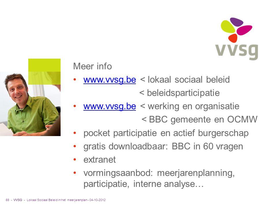 VVSG - Meer info www.vvsg.be < lokaal sociaal beleidwww.vvsg.be < beleidsparticipatie www.vvsg.be < werking en organisatiewww.vvsg.be < BBC gemeente e