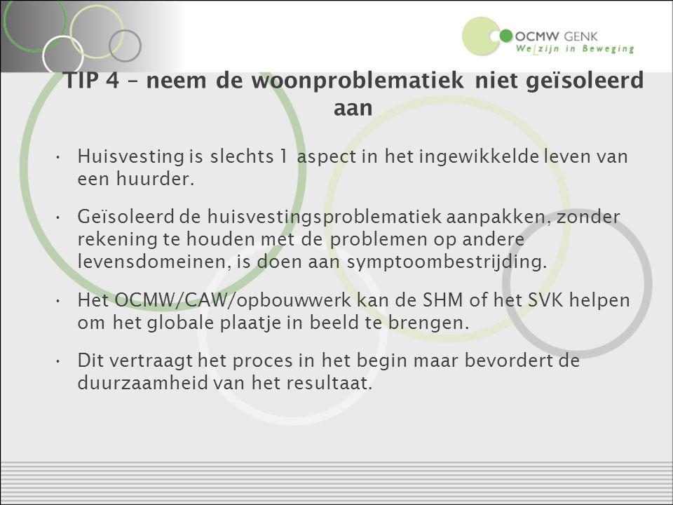 TIP 4 – neem de woonproblematiek niet geïsoleerd aan Huisvesting is slechts 1 aspect in het ingewikkelde leven van een huurder.