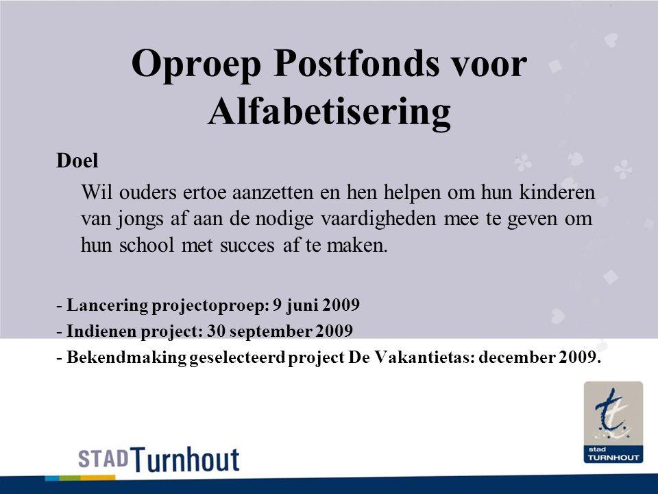 Oproep Postfonds voor Alfabetisering Doel Wil ouders ertoe aanzetten en hen helpen om hun kinderen van jongs af aan de nodige vaardigheden mee te geven om hun school met succes af te maken.