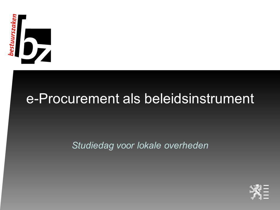 e-Procurement als beleidsinstrument Studiedag voor lokale overheden