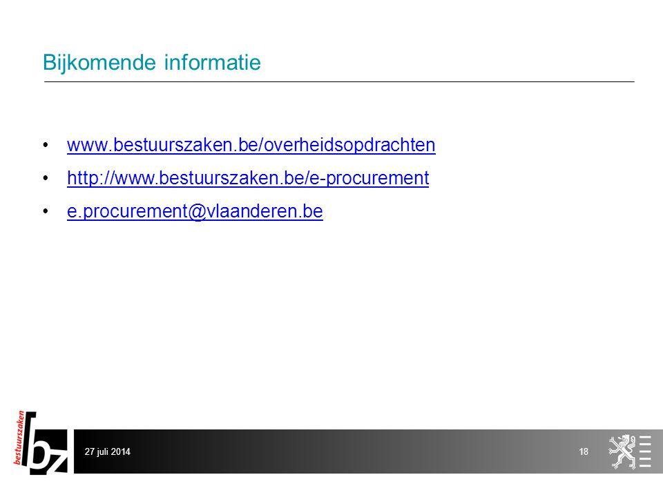 27 juli 201418 Bijkomende informatie www.bestuurszaken.be/overheidsopdrachten http://www.bestuurszaken.be/e-procurement e.procurement@vlaanderen.be