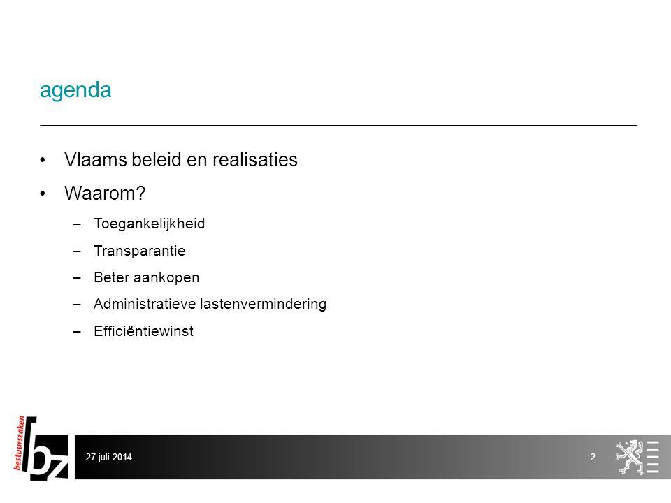 27 juli 20142 agenda Vlaams beleid en realisaties Waarom.